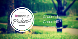 HRmeetup Podcast - Greenfish, Green HR?