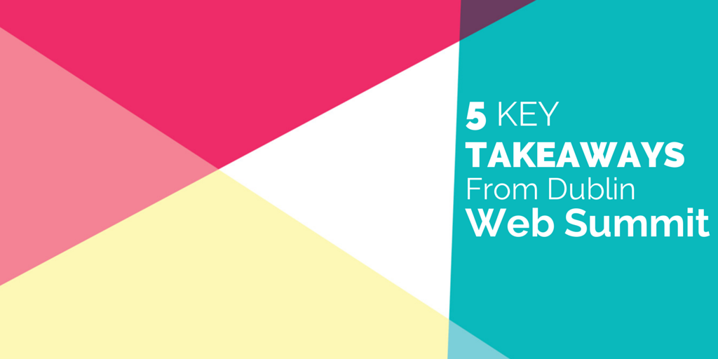5 Key Takeaways from the Dublin Web Summit