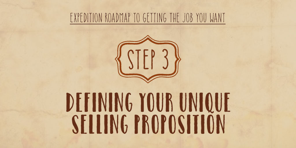Expedition Roadmap To Getting The Job You Want – Step 3 – Defining Your Unique Selling Proposition