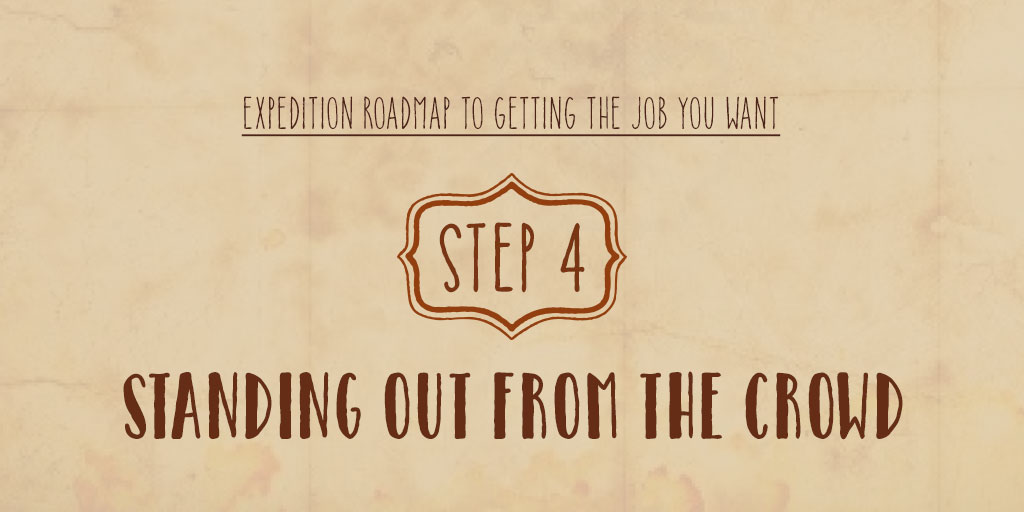 Expedition Roadmap To Getting The Job You Want – Step 4 – Standing Out From The Crowd