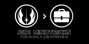 Jedi Mindtricks for Acing a Job Interview